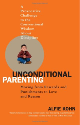 Alfie Kohn: Unconditional Parenting: Moving from Rewards and Punishments to Love and Reason