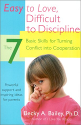 Becky A. Bailey: Easy to Love, Difficult to Discipline: The 7 Basic Skills for Turning Conflict into Cooperation