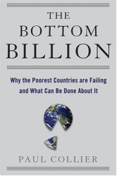 Paul Collier: The Bottom Billion: Why the Poorest Countries are Failing and What Can Be Done About It