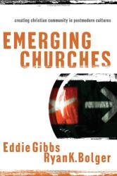 Eddie Gibbs: Emerging Churches: Creating Christian Community in Postmodern Cultures
