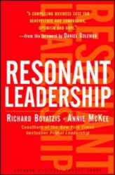 Richard E. Boyatzis: Resonant Leadership: Renewing Yourself and Connecting with Others Through Mindfulness, Hope, and Compassion