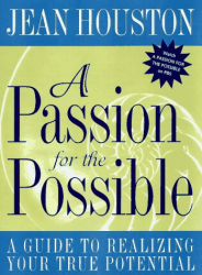 Jean Houston: A Passion For the Possible: A Guide to Realizing Your True Potential