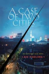 Qiu Xiaolong: A Case of Two Cities: An Inspector Chen Novel (Inspector Chen Cao)