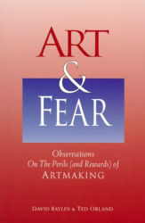 David Bayles: Art & Fear: Observations on the Perils (and Rewards) of Artmaking