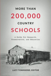 Lucy Forsyth Townsend: More Than 200,000 Country Schools: A Guide for Research, Preservation, and Education