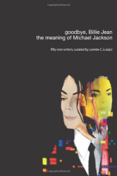 Lorette C. Luzajic: Goodbye, Billie Jean: the meaning of Michael Jackson