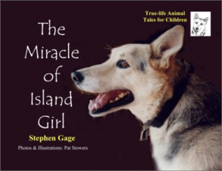 Stephen Gage: The Miracle of Island Girl (First in a series of True Life Animal Tales for Children)