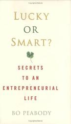 Bo Peabody: Lucky or Smart? : Secrets to an Entrepreneurial Life