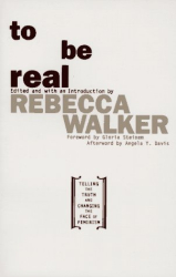 Rebecca Walker: To Be Real: Telling the Truth and Changing the Face of Feminism