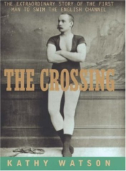 Kathy Watson: Crossing: The Extraordinary Story of the First Man to Swim the English Channel