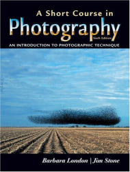 Barbara London: A Short Course in Photography: An Introduction to Photographic Technique (6th Edition)