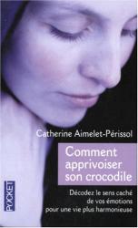 Catherine Aimelet-Périssol: Comment apprivoiser son crocodile