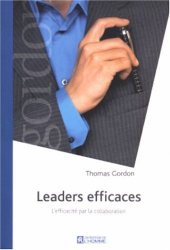 Thomas Gordon: Leaders efficaces : L'efficacité par la collaboration
