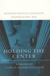 Howard W. Johnson: Holding the Center: Memoirs of a Life in Higher Education