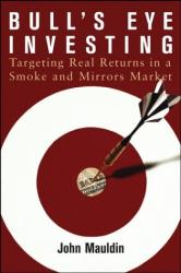 John Mauldin: Bull's Eye Investing: Targeting Real Returns in a Smoke and Mirrors Market
