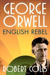 Robert Colls: George Orwell: English Rebel