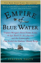 Stephan Talty: Empire of Blue Water: Captain Morgan's Great Pirate Army, the Epic Battle for the Americas, and the Catastrophe That Ended the Outlaws' Bloody Reign