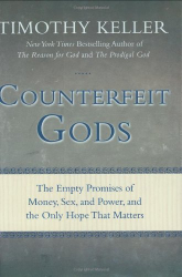 Timothy Keller: Counterfeit Gods: The Empty Promises of Money, Sex, and Power, and the Only Hope that Matters