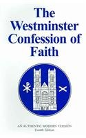 Douglas F. Kelly: The Westminster Confession of Faith: An Authentic Modern Version, Fourth Edition