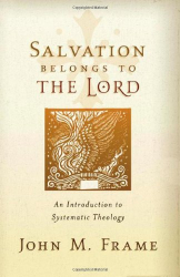 John M. Frame: Salvation Belongs to the Lord: An Introduction to Systematic Theology