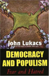 John Lukacs: Democracy and Populism: Fear and Hatred