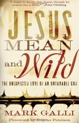 Mark Galli: Jesus Mean and Wild: The Unexpected Love of an Untamable God