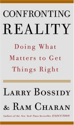Larry Bossidy: Confronting Reality: Doing what matters to get things right.