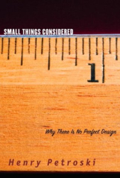 Henry Petroski: Small Things Considered: Why There Is No Perfect Design