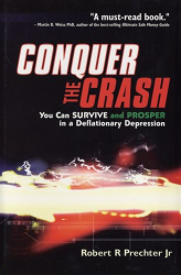 Robert R. Prechter Jr.: Conquer the Crash: You Can Survive and Prosper in a Deflationary Depression