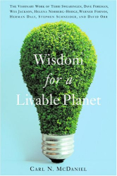 Carl N. McDaniel: Wisdom for a Livable Planet: The Visionary Work of Terri Swearingen, Dave Foreman, Wes Jackson, Helena Norberg-Hodge, Werner Fornos, Herman Daly, Stephen Schneider, and David Orr