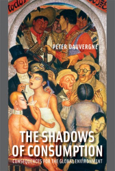 Peter Dauvergne: The Shadows of Consumption: Consequences for the Global Environment