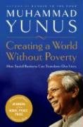 Muhammad Yunus: Creating a World Without Poverty: Social Business and the Future of Capitalism
