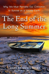 Dianne Dumanoski: The End of the Long Summer: Why We Must Remake Our Civilization to Survive on a Volatile Earth