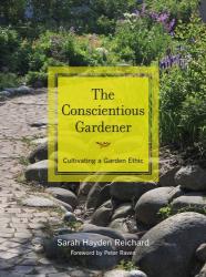 Sarah Hayden Reichard: The Conscientious Gardener: Cultivating a Garden Ethic