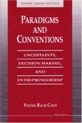 Young Back Choi: Paradigms and Conventions: Uncertainty, Decision Making, and Entrepreneurship (Economics, Cognition, and Society)