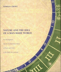 Norman Crowe: Nature and the Idea of a Man-Made World: An Investigation into the Evolutionary Roots of Form and Order in the Built Environment