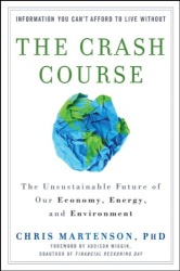 Chris Martenson: The Crash Course: The Unsustainable Future Of Our Economy, Energy, And Environment