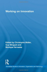 Christophe Midler, Guy Minguet, Monique Vervaeke: Working on Innovation (Routledge Studies in Innovation, Organizations and Technology)
