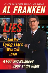 Al Franken: Lies and the Lying Liars Who Tell Them: A Fair and Balanced Look at the Right