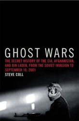 Steve Coll: Ghost Wars: The Secret History of the CIA, Afghanistan, and Bin Laden, from the Soviet Invasion to September 10, 2001