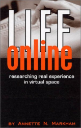 Annette Markham: Life Online: Researching Real Experience in Virtual Space (Ethnographic Alternatives , No 6)