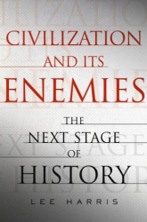 Lee Harris: Civilization and Its Enemies : The Next Stage of History