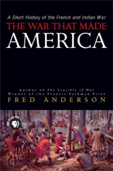 Fred  Anderson: The War That Made America : A Short History of the French and Indian War