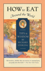 Richard Sterling: How to Eat Around the World: Tips and Wisdom
