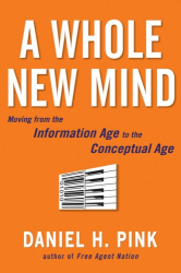 Daniel  Pink: A Whole New Mind: Moving from the Information Age to the Conceptual Age