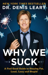 Dr. Denis Leary: Why We Suck: A Feel Good Guide to Staying Fat, Loud, Lazy and Stupid
