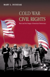 Mary L. Dudziak: Cold War Civil Rights : Race and the Image of American Democracy (Politics and Society in Twentieth Century America)
