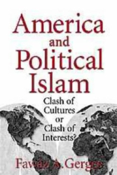 Fawaz A. Gerges: America and Political Islam : Clash of Cultures or Clash of Interests?