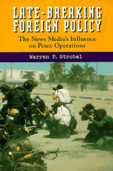 Warren P. Strobel: Late-Breaking Foreign Policy: The News Media's Influence on Peace Operations