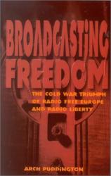 Arch Puddington: Broadcasting Freedom: The Cold War Triumph of Radio Free Europe and Radio Liberty